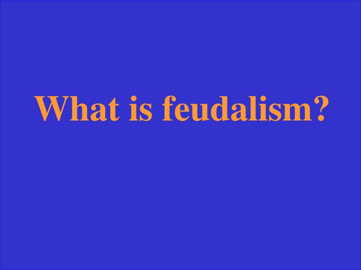 What is feudalism?