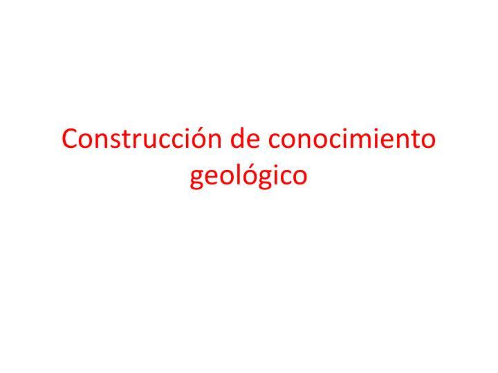Construcción de conocimiento geológico