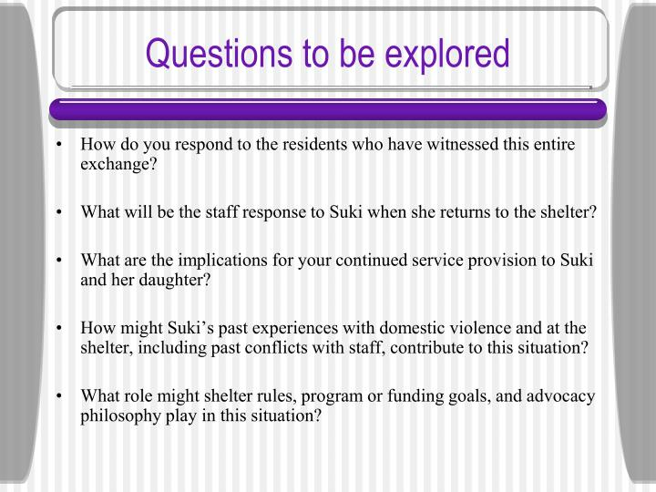 Questions to be explored