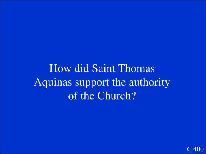 How did Saint Thomas Aquinas support the authority of the Church?