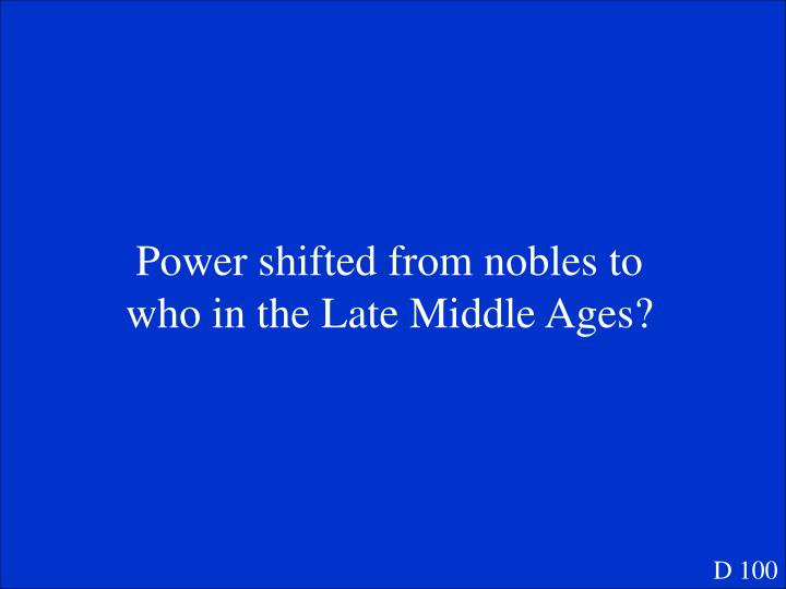 Power shifted from nobles to who in the Late Middle Ages?