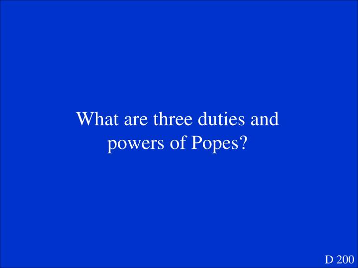 What are three duties and powers of Popes?