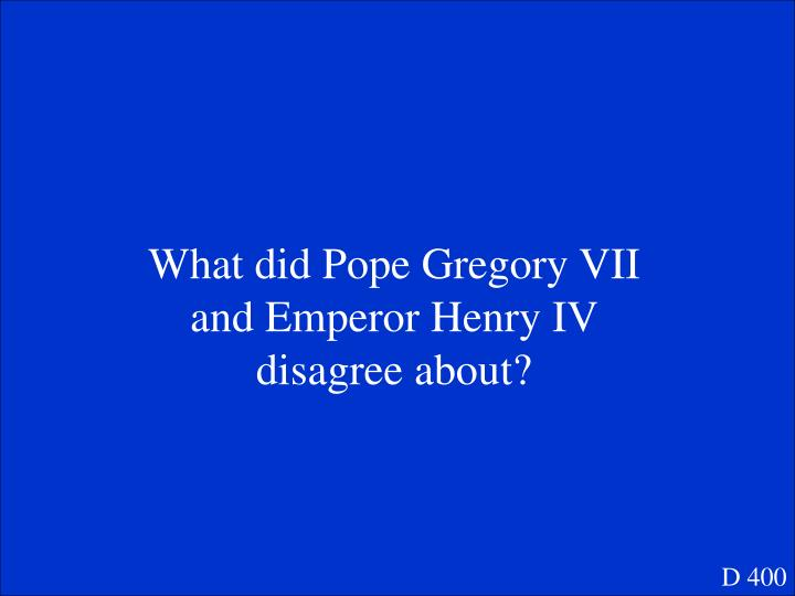 What did Pope Gregory VII and Emperor Henry IV disagree about?