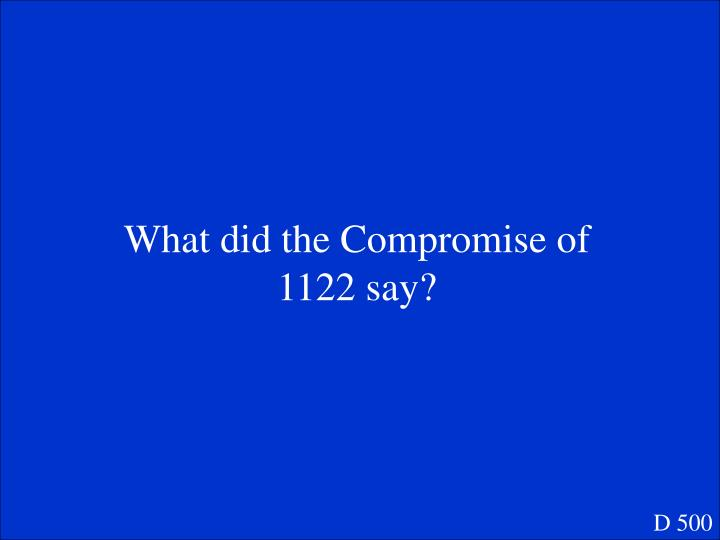 What did the Compromise of 1122 say?