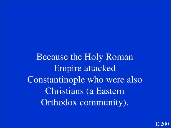 Because the Holy Roman Empire attacked Constantinople who were also Christians (a Eastern Orthodox community).