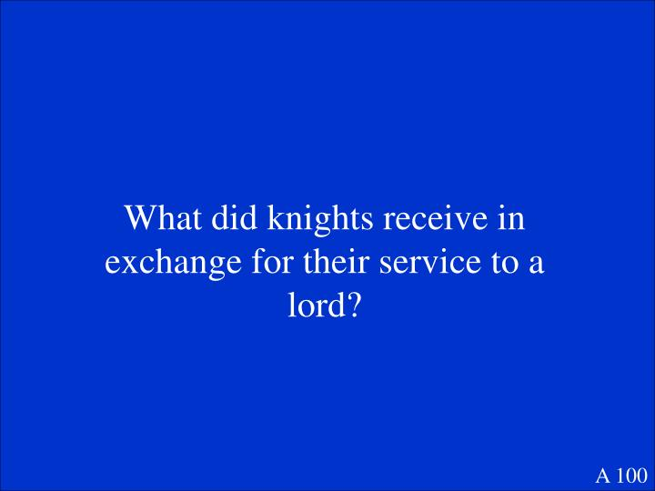 What did knights receive in exchange for their service to a lord?