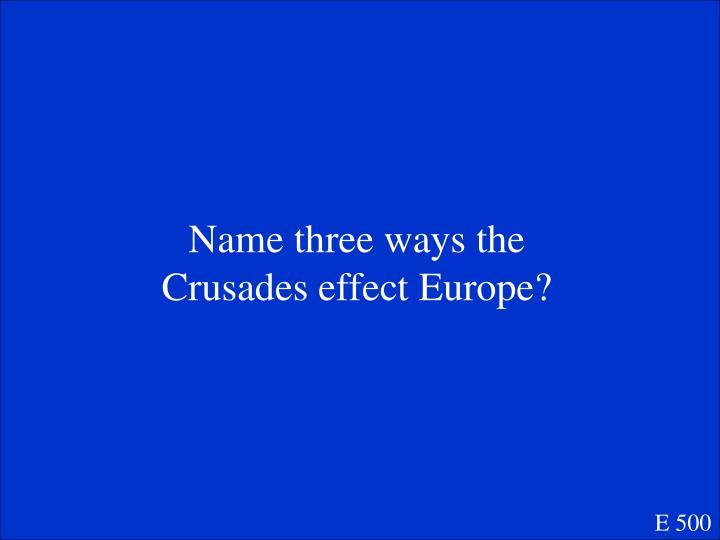 Name three ways the Crusades effect Europe?