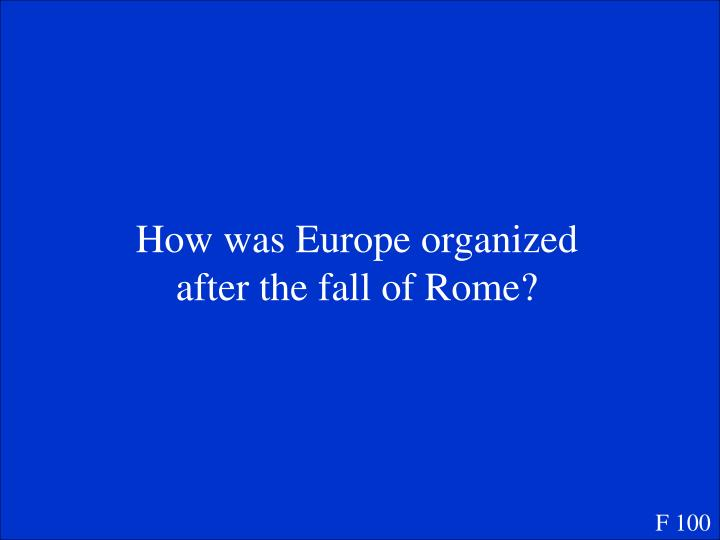 How was Europe organized after the fall of Rome?