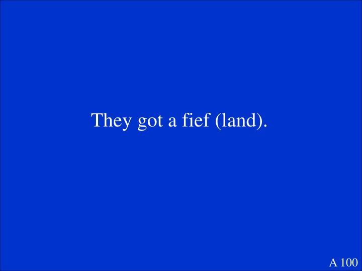 They got a fief (land).