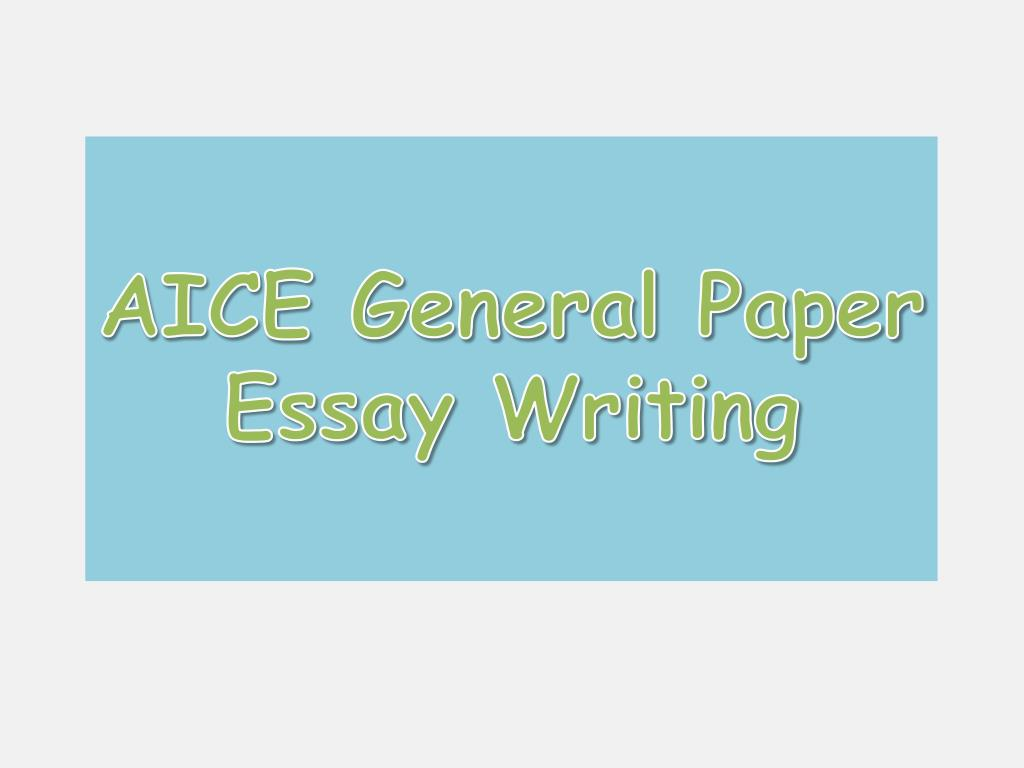 Ppt  Aice General Paper Essay Writing Powerpoint Presentation  Id  Aice General Paper Essay Writing  Powerpoint Ppt Presentation