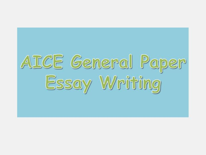 ppt  aice general paper essay writing powerpoint presentation  id  aice general paper essay writing