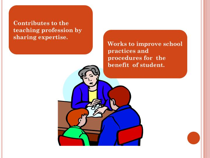 Contributes to the teaching profession by sharing expertise.