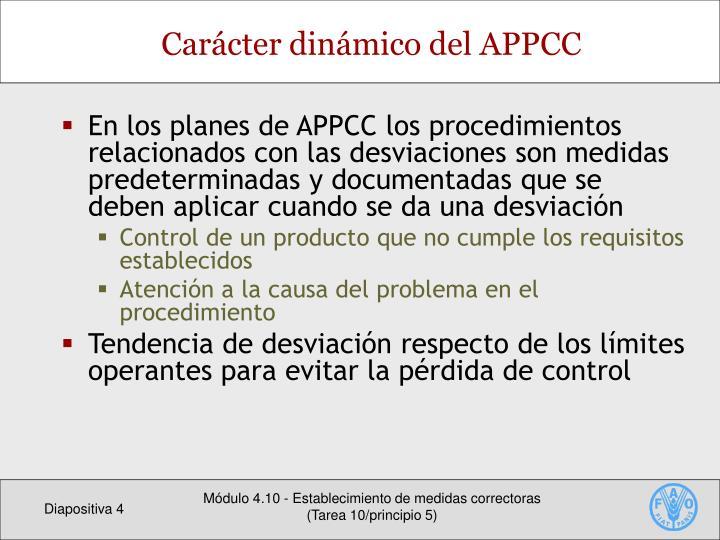 En los planes de APPCC los procedimientos relacionados con las desviaciones son medidas predeterminadas y documentadas que se deben aplicar cuando se da una desviación