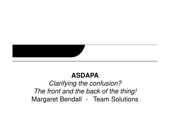 Asdapa clarifying the confusion the front and the back of the thing margaret bendall team solutions