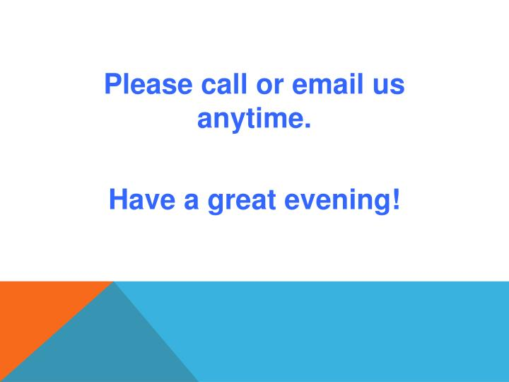 Please call or email us anytime.