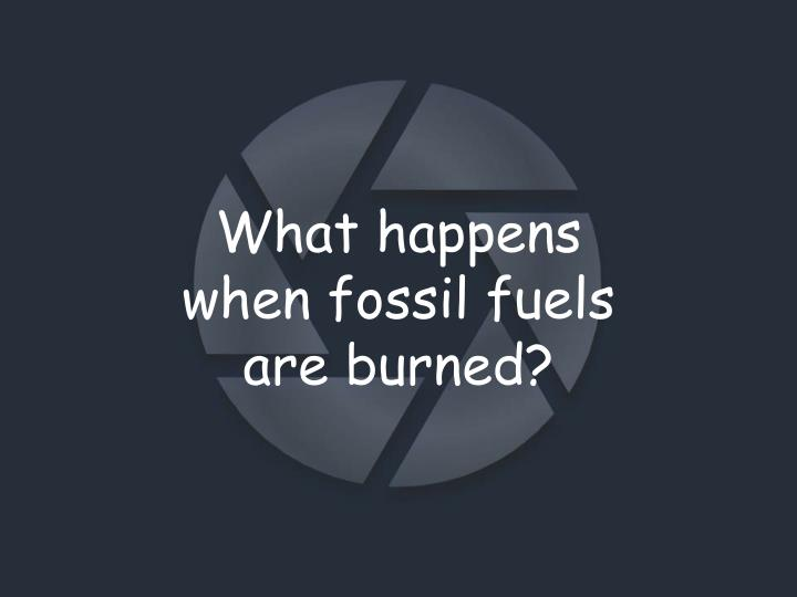 What happens when fossil fuels are burned?