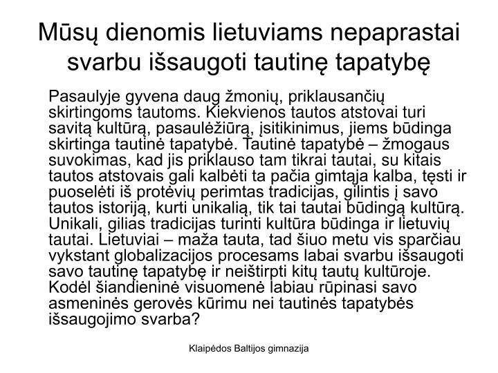 Mūsų dienomis lietuviams nepaprastai svarbu išsaugoti tautinę tapatybę