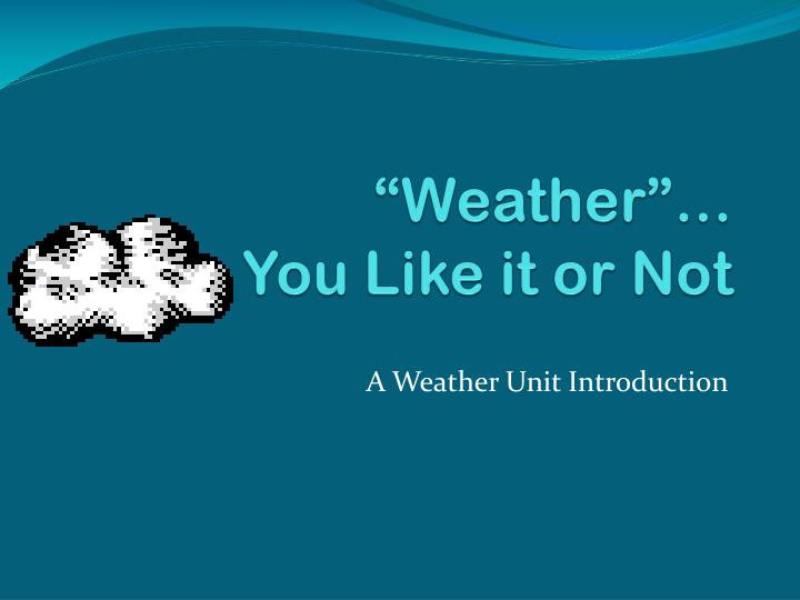 weather you like it or not n.