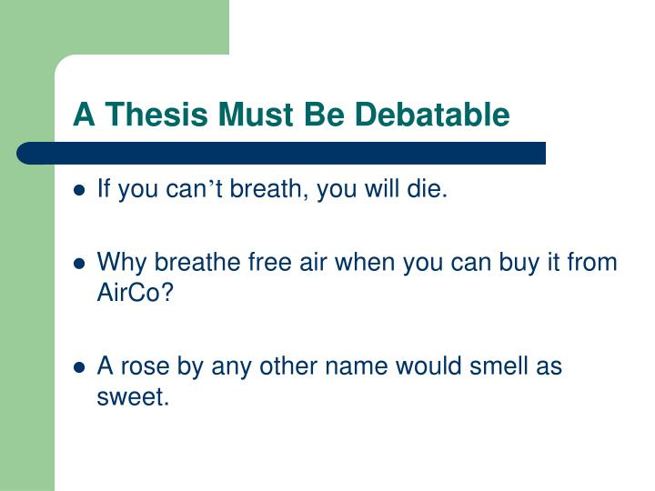 debatable thesis Why pick debatable argumentative essay topics once you're ready to come up with a thesis, check out these argumentative thesis statement examples.