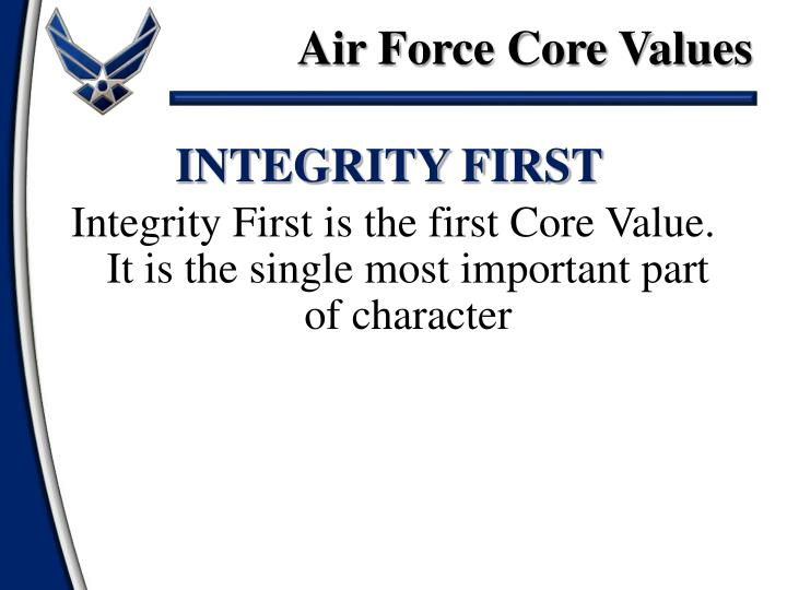 air force core values - integrity first essay Air force mission and core values the mission of the united states air force is to fly, fight and win—in air, space and cyberspace integrity first, service before self, and excellence in all we do.
