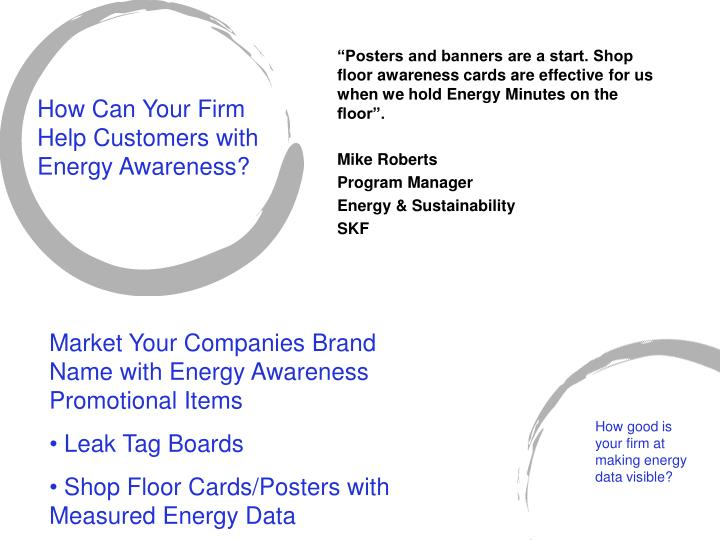 """""""Posters and banners are a start. Shop floor awareness cards are effective for us when we hold Energy Minutes on the floor""""."""