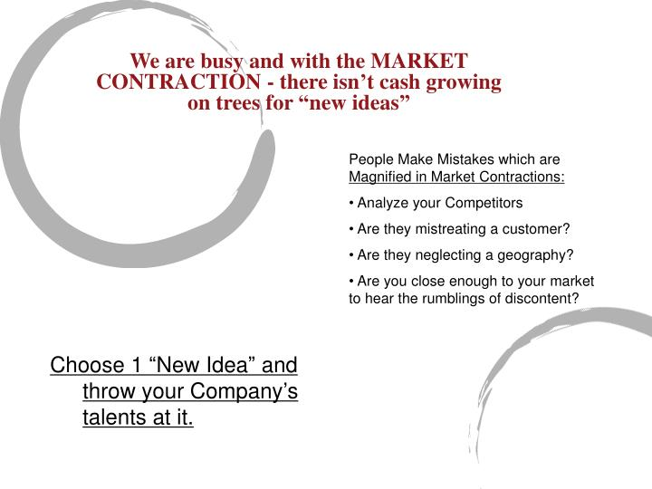 """We are busy and with the MARKET CONTRACTION - there isn't cash growing on trees for """"new ideas"""""""