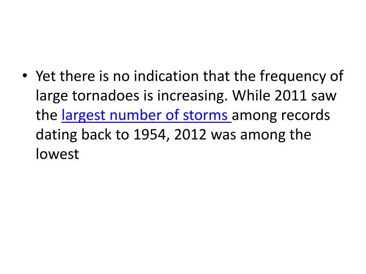 Yet there is no indication that the frequency of large tornadoes is increasing. While 2011 saw the