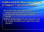 galileo used his ideas about inertia to support copernican theory