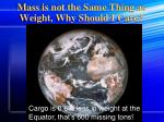 mass is not the same thing as weight why should i care1