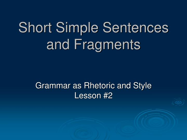 short simple sentences and fragments n.