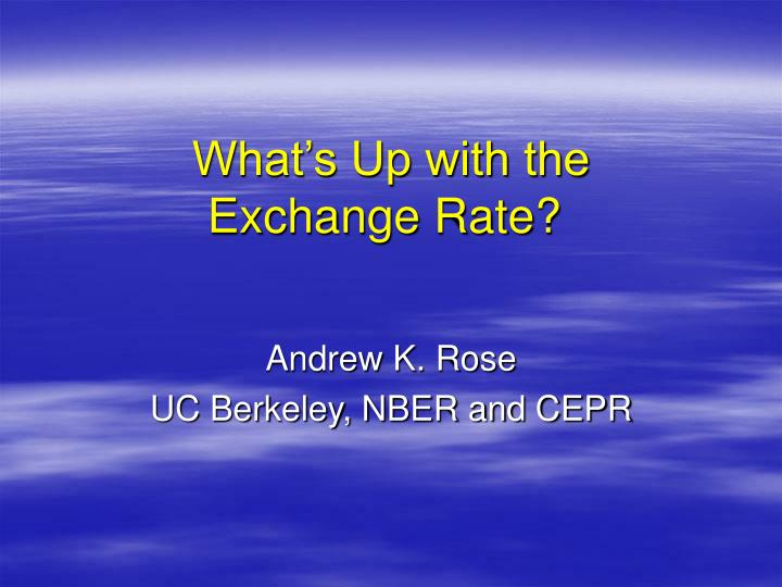 What s up with the exchange rate