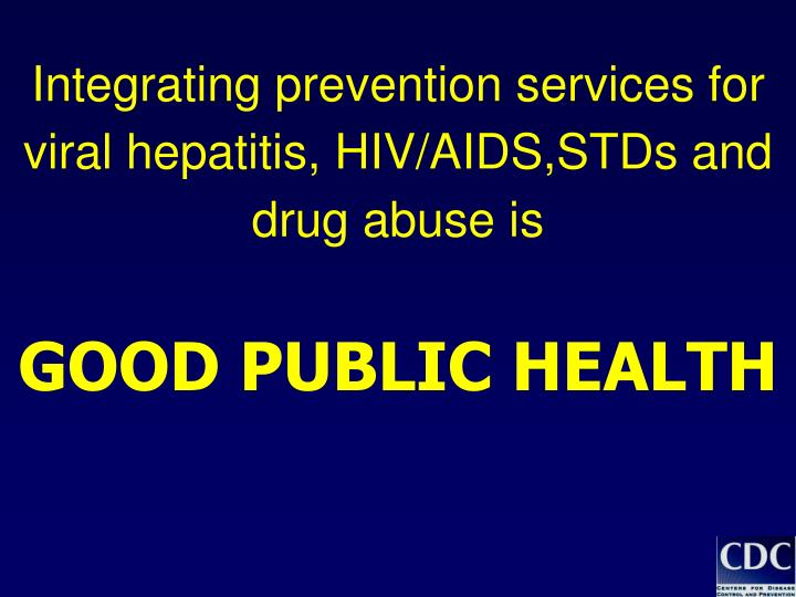 Integrating prevention services for viral hepatitis, HIV/AIDS,STDs and drug abuse is