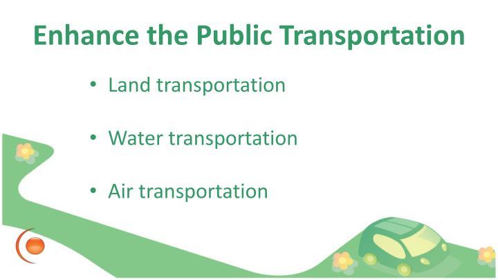Enhance the Public Transportation