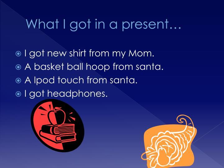 What i got in a present
