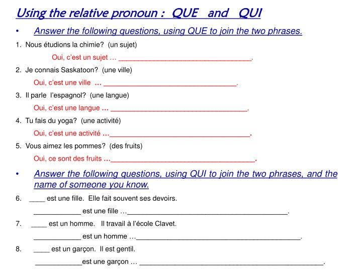 Using the relative pronoun :  QUE   and   QUI