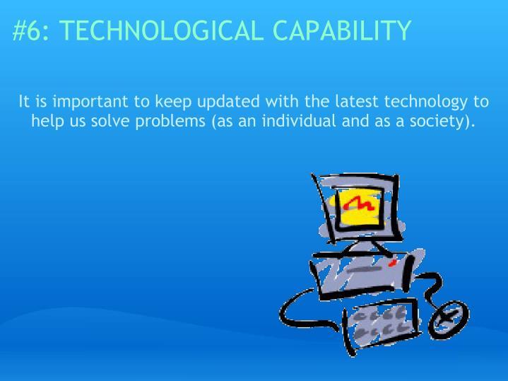 #6: TECHNOLOGICAL CAPABILITY