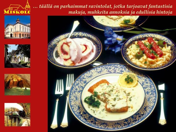 … täällä on parhaimmat ravintolat, jotka tarjoavat fantastisia makuja, muhkeita annoksia ja edullisia hintoja