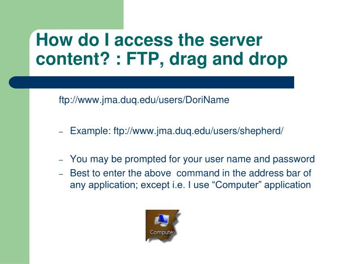 How do I access the server content? : FTP, drag and drop