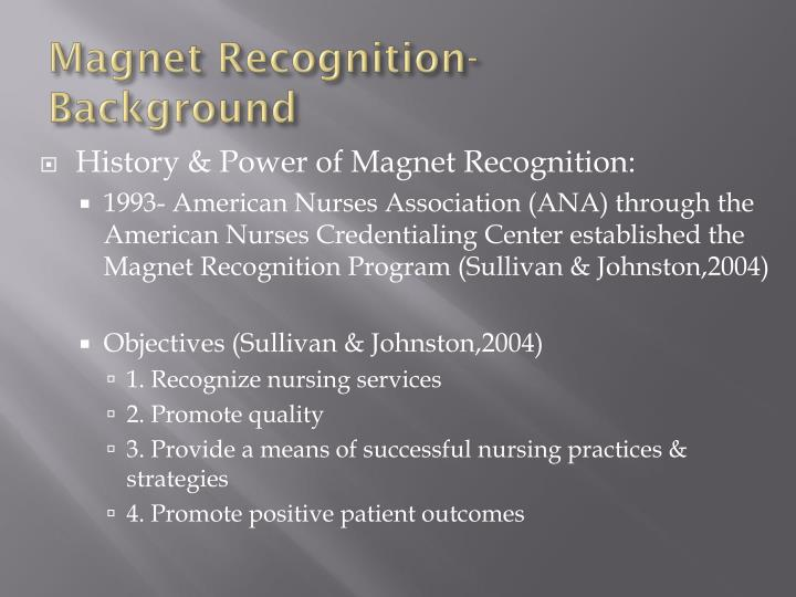 magnet recognition program essay Magnet hospitals, which are recognized for better patient safety and outcomes, don't provide better working conditions for nurses than non-magnet hospitals, according to a new study.