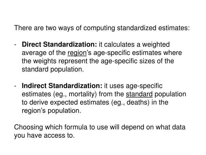 There are two ways of computing standardized