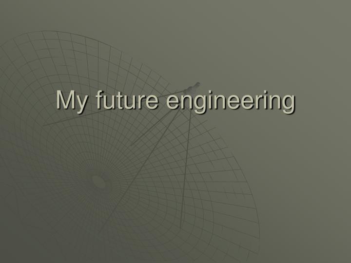 My future engineering