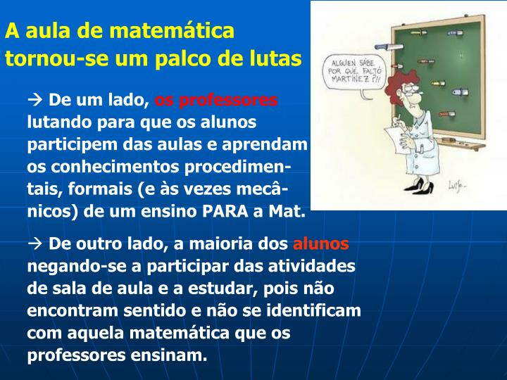 A aula de matemática tornou-se um palco