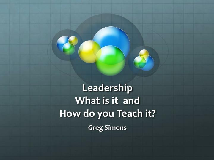 leadership what is it and how do you teach it n.