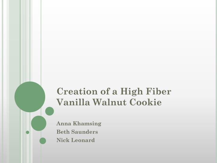 creation of a high fiber vanilla walnut cookie n.