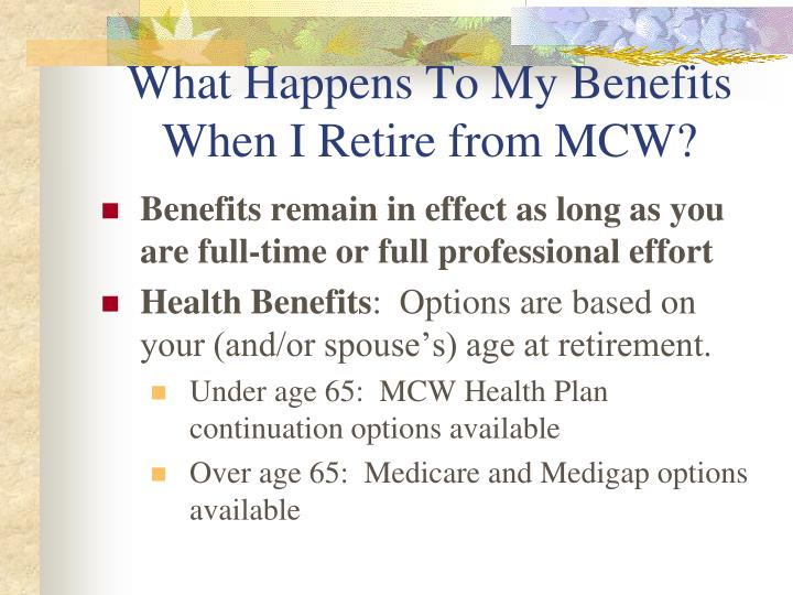 What happens to my benefits when i retire from mcw