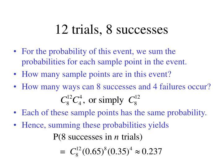 12 trials, 8 successes