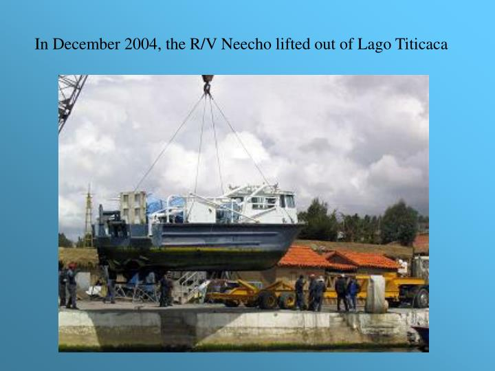In December 2004, the R/V Neecho lifted out of Lago Titicaca