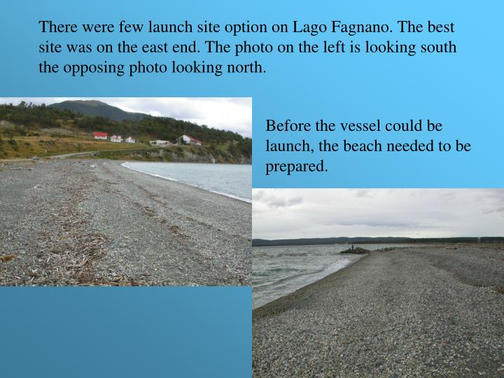 There were few launch site option on Lago Fagnano. The best site was on the east end. The photo on the left is looking south the opposing photo looking north.