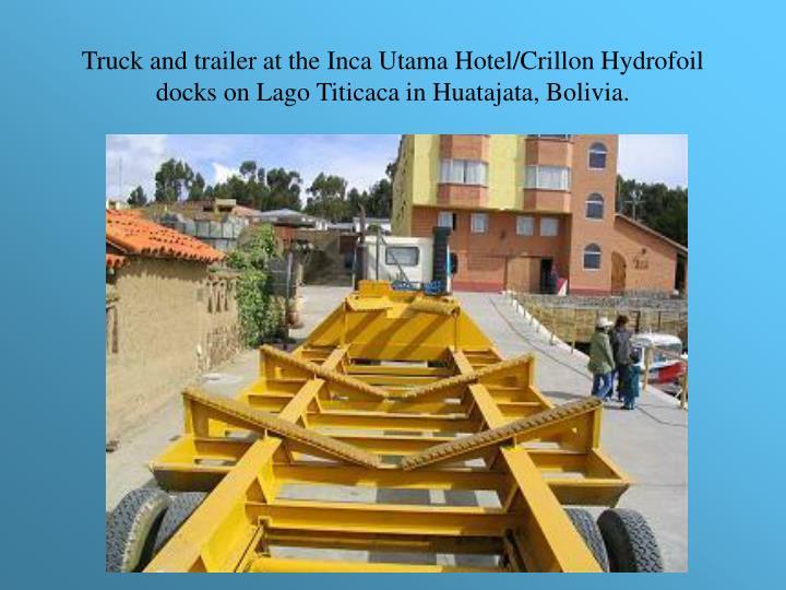 Truck and trailer at the Inca Utama Hotel/Crillon Hydrofoil docks on Lago Titicaca in Huatajata, Bol...