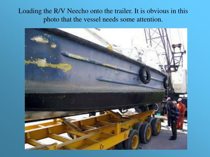 Loading the R/V Neecho onto the trailer. It is obvious in this photo that the vessel needs some attention.